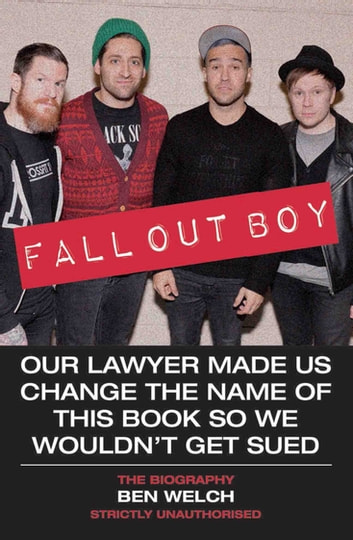 Fall Out Boy - Our Lawyer Made Us Change The Name of This Book So We Wouldn't Get Sued: The Biography ebook by Ben Welch