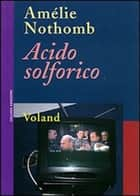 Acido solforico ebook by Amélie Nothomb, Monica Capuani