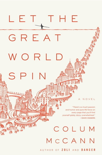 Let the Great World Spin - A Novel eBook by Colum McCann