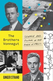 The Brothers Vonnegut - Science and Fiction in the House of Magic ebook by Ginger Strand