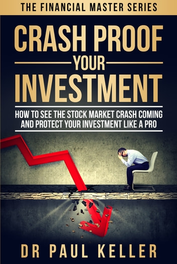 Crash Proof Your Investment - How to See the Stock Market Crash Coming and Protect Your Investment Like a Pro ebook by Dr. Paul Keller