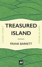 Treasured Island - A Book Lover's Tour of Britain ebook by Frank Barrett