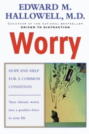 Worry - Hope and Help for a Common Condition ebook by Edward M. Hallowell, M.D.
