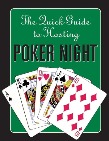 The Quick Guide to Hosting Poker Night eBook by John Hartley