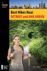 Best Hikes Near Detroit and Ann Arbor ebook by Matt Forster