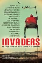 Invaders - 22 Tales from the Outer Limits of Literature ebook by W. P. Kinsella, Jim Shepard, Steven Millhauser