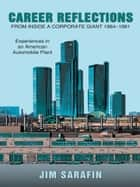 Career Reflections from inside a Corporate Giant 1964–1981 ebook by Jim Sarafin