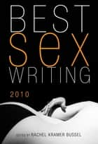 Best Sex Writing 2010 ebook by Rachel Kramer Bussel