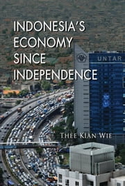 Indonesia's Economy since Independence ebook by Thee Kian Wie