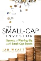 The Small-Cap Investor - Secrets to Winning Big with Small-Cap Stocks eBook by Ian Wyatt