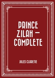 Prince Zilah — Complete ebook by Jules Claretie