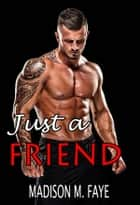 Just a Friend ebook by Madison M. Faye