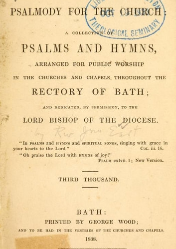 Psalmody for the church : a collection of Psalms and hymns, arranged for public worship in the churches and chapels throughout the Rectory of Bath ebook by John East