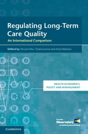 Regulating Long-Term Care Quality - An International Comparison ebook by Vincent Mor,Tiziana Leone,Anna Maresso