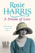 A Dream of Love ebook by Rosie Harris