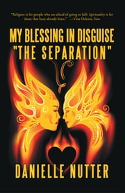 "My Blessing in Disguise ""The Separation"" ebook by Danielle Nutter"