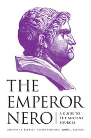 The Emperor Nero - A Guide to the Ancient Sources ebook by Anthony A. Barrett,Elaine Fantham,John C. Yardley