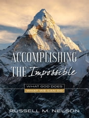 Accomplishing the Impossible ebook by Russell M. Nelson