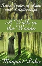 A Walk in the Woods ebook by Margaret Lake