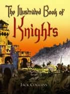 The Illustrated Book of Knights ebook by Jack Coggins