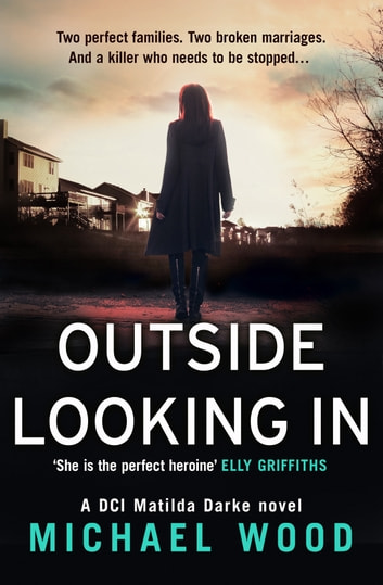 Outside Looking In (DCI Matilda Darke, Book 2) 電子書 by Michael Wood