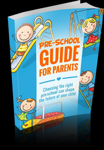 Pre-School Guide for Parents - Choosing the Right Pre-school can Shape the Future of your Child ebook by Anonymous