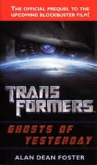 Transformers: Ghosts of Yesterday - A Novel ebook by Alan Dean Foster