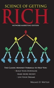 Science of Getting Rich - Network Marketing Edition ebook by Wallace D Wattles