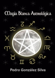 Magia Blanca Astrológica ebook by Kobo.Web.Store.Products.Fields.ContributorFieldViewModel