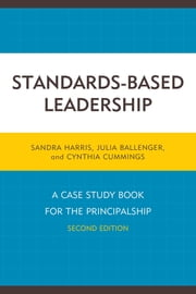 Standards-Based Leadership - A Case Study Book for the Principalship ebook by Sandra Harris,Julia Ballenger,Cindy Cummings