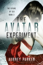 The Avatar Experiment ebook by Aubrey Parker