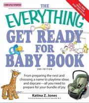 Everything Get Ready for Baby Book: From preparing the nest and choosing a name to playtime ideas and daycare—all you need to prepare for your bundle of joy ebook by Katina Z Jones