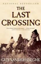 The Last Crossing - A Novel ebook by Guy Vanderhaeghe