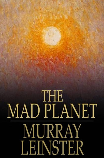 The Mad Planet ebook by Murray Leinster