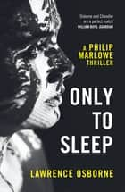 Only to Sleep ebook by Lawrence Osborne