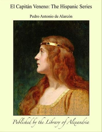 El Capitán Veneno: The Hispanic Series ebook by Pedro Antonio de Alarcón