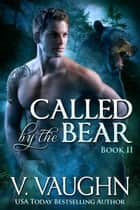 Called by the Bear - Book 2 - Werebear Shifter Serial ebook by V. Vaughn