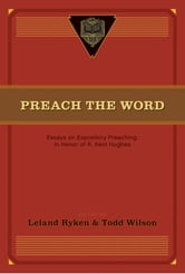 Preach the Word - Essays on Expository Preaching: In Honor of R. Kent Hughes ebook by David Jackman,D. A. Carson,Paul R. House,Wayne Grudem,John MacArthur,Bruce Winter,J. I. Packer,Duane Litfin,Wallace Benn,Phillip D. Jensen,Philip Graham Ryken,Peter Jensen,Jon M. Dennis,David R. Helm,Randall Gruendyke