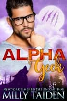 Alpha Geek ebook by Milly Taiden
