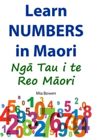 Learn Numbers in Maori - Learn Maori, #2 ebook by Mia Bowen