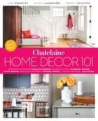 Home Décor 101 ebook by Chatelaine,Emma Reddington,Sarah Richardson,Tommy Smythe,Samantha Pynn,Kimberley Seldon,Michael Penney,Julia Black,Jane Francisco,Virginie Martocq,Malcolm Patterson