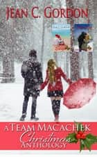 A Team Macachek Christmas Anthology - Team Macachek, #4 ebook by Jean C. Gordon