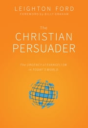 Christian Persuader - The Urgency of Evangelism in Today's World ebook by Leighton Ford