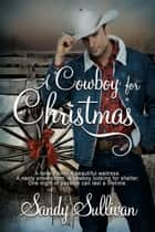 A Cowboy for Christmas ebook by Sandy Sullivan