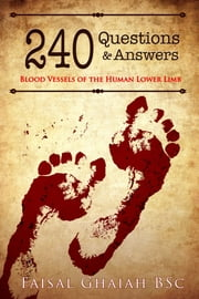 240 Questions and Answers: Blood Vessels of the Human Lower Limb ebook by Faisal Ghaiah
