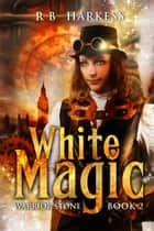 White Magic - Warrior Stone, #2 ebook by R B Harkess