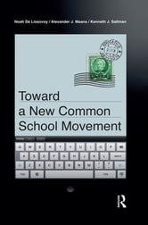 Toward a New Common School Movement ebook by Noah De Lissovoy,Alexander J Means,Kenneth J. Saltman