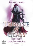 Throne of Glass 4 - Königin der Finsternis - Roman ebook by Sarah J. Maas, Tanja Ohlsen