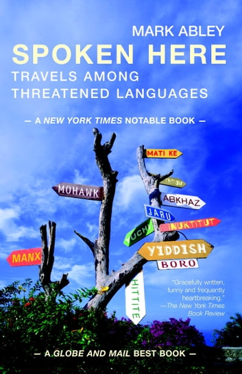 Spoken Here - Travels among Threatened Languages ebook by Mark Abley