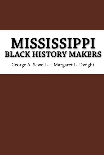 Mississippi Black History Makers ebook by George A. Sewell,Margaret L. Dwight